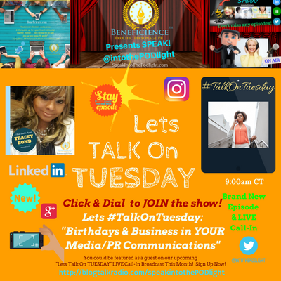 Lets #TalkOnTuesday about- -Birthdays and Business in your Media PR Communications- BlogTalkRadio.comSpeakIntoThePodlight